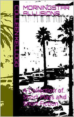 Morningstar Allusions: A Small Collection of Contemporary Short Plays and Short Fiction by Colleen Kellogg http://smile.amazon.com/dp/B012E4EN8O/ref=cm_sw_r_pi_dp_eN7Tvb1YEK0GH