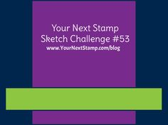 Sketch and Color Challenge 53    Your Next Stamp