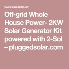 Off-grid Whole House Power- 2KW Solar Generator Kit powered with 2-Sol – pluggedsolar.com