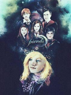 """ Luna had decorated her bedroom ceiling with five beautifully painted faces: Harry, Ron, Hermione, Ginny, and Neville... ...What appeared to be fine golden chains wove around the pictures, linking them together, but after examining them for a minute or so, Harry realized that the chains were actually one word, repeated a thousand times in golden ink: friends… friends… friends…"""