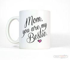 Mom You Are My Bestie Mug by MostToastyGoods