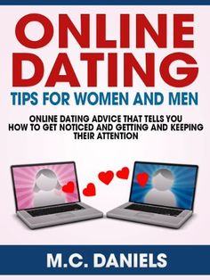 Online Dating Tips For Women and Men: Online Dating Advice That Tells You How To Get Noticed And Getting and Keeping Their Attention by M.C. Daniels, http://www.amazon.com/gp/product/B00BG00BC0/ref=cm_sw_r_pi_alp_yX5mrb1SD88QF