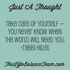 Just a thought. Take care of yourself-you never know when the world might need you. -Rabbi Hillel #feedyourmind #takecare #self