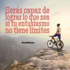 """""""Serás capaz de lograr lo que sea si tu #Entusiasmo no tiene #Limites"""". @candidman #Frases #Motivacionales"""