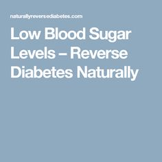 Low Blood Sugar Levels – Reverse Diabetes Naturally