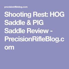 Shooting Rest: HOG Saddle & PIG Saddle Review - PrecisionRifleBlog.com