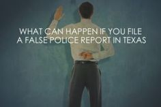 What Can Happen if I File a False Police Report in Texas?