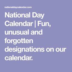 National Day Calendar   Fun, unusual and forgotten designations on our calendar.