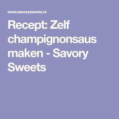 Recept: Zelf champignonsaus maken - Savory Sweets