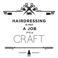 Hairdressing is not a job, it's a craft #debbies