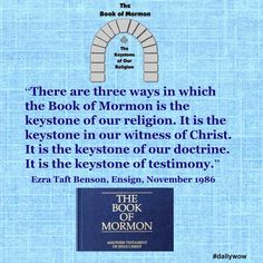 """""""There are three ways in which the Book of Mormon is the keystone of our religion..."""" ~Ezra Taft Benson"""