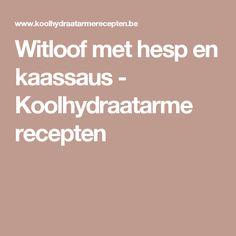 Witloof met hesp en kaassaus - Koolhydraatarme recepten