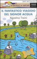 Il fantastico viaggio del signor Acqua / Agostino Traini ; illustrazioni dell'autore