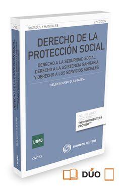 Derecho de la protección social : derecho a la Seguridad Social, derecho a la asistencia sanitaria y derecho a los servicios sociales / Belén Alonso-Olea García.    2ª ed.    Civitas, 2015