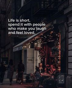 Positive Quotes : Life is short. Spend it with people who make you laugh..