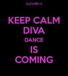 KEEP CALM DIVA DANCE IS COMING