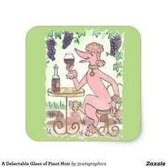 A Delectable Glass of Pinot Noir Square Sticker