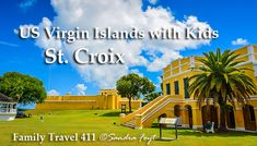 Fort Christiansvaem, St. Croix - Recommendations for families visiting St. Croix, USVI with kids in the feature at http://www.familytravel411.com/411-us-virgin-islands-with-kids-st-croix/