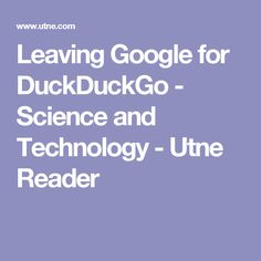 Leaving Google for DuckDuckGo - Science and Technology - Utne Reader