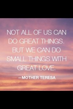"""""""Not all of us can do great things. But we can do small things with great love."""" Mother Theresa #quote #mothertheresa #love"""