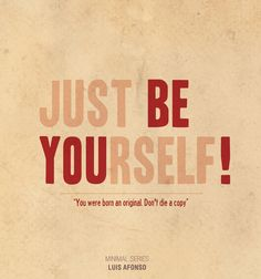 JUST BE YOURSELF !