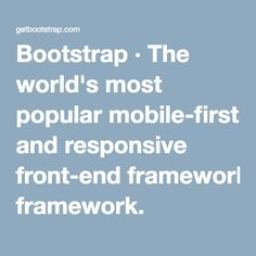 Bootstrap · The world's most popular mobile-first and responsive front-end framework.