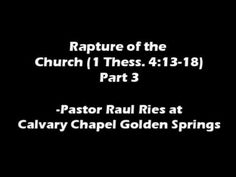 Rapture of the Church- Pastor Raul Ries {Part 3}