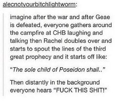 """""""The sole child of Poseidon shall-"""" """"FUCK THIS SHIT!"""" """"-say fuck this shit and start the third apocalypse."""" And that's the story how everything went to crap yet again and it was yet again on Percy. Percy Jackson Memes, Percy Jackson Books, Percy Jackson Fandom, Rick Riordan Series, Rick Riordan Books, Solangelo, Percabeth, Tio Rick, Heroes Of Olympus"""
