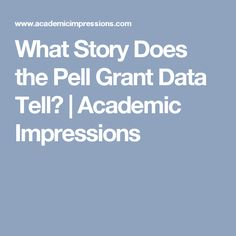What Story Does the Pell Grant Data Tell? | Academic Impressions