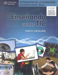Título: Integración de la tecnología educativa en el aula: Enseñando con las TIC / Autor: Castellano, Hugo M. / Año: 2010 / Código: 371/C33