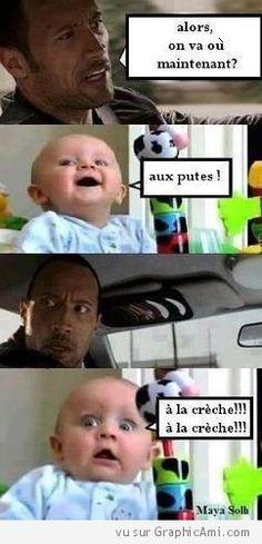 """Bébé veut faire une blague à papa :    """"- Alors on va où maintenant ?    - Aux putes !    - A la crèche !!! A la crèche !!!"""""""