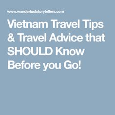 Vietnam Travel Tips & Travel Advice that SHOULD Know Before you Go!