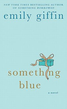 Something Blue by Emily Giffin. The follow up to Something Borrowed. Good book!