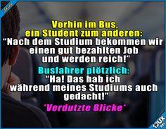 Ein Studium ist kein Garant für einen hochbezahlten Job ^^' #Studium #Busfahrer #Studentenleben #Studentlife #Jodel #Sprüche #lustig #Manni