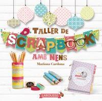 Taller de scrapbook amb nens / Mariona Cardona. Larousse, 2015