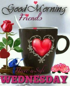 Good Morning Friends Have A Safe Wednesday good morning wednesday hump day wednesday quotes good morning quotes happy wednesday good morning wednesday wednesday quote happy wednesday quotes wednesday quotes for friends beautiful wednesday quotes Good Morning Coffee, Good Morning Friends, Good Morning Good Night, Good Morning Wishes, Morning Messages, Morning Greeting, Good Morning Images, Morning Pictures, Wednesday Morning Quotes