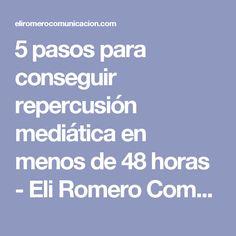 5 pasos para conseguir repercusión mediática en menos de 48 horas - Eli Romero Comunicación