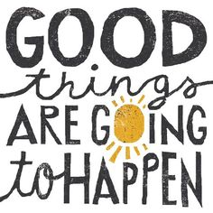 """good things are going to happen"" - Positive Quotes"