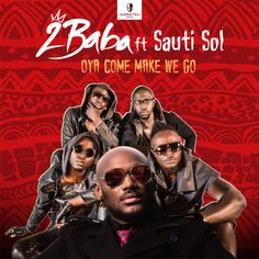 Snippet: 2Baba ft. Sauti Sol – Oya Come Make We Go
