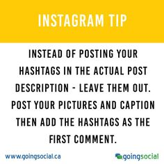 Instagram Tip: Instead of posting your hashtags in the actual post description - leave them out. Post your pictures and caption then add the hashtags as the first comment. This can allow for more of your post text to be displayed and works the same for search and discovery.