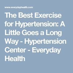 The Best Exercise for Hypertension: A Little Goes a Long Way - Hypertension Center - Everyday Health