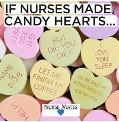 If nurse's made candy hearts. Psych Nurse, Nurse Jokes, New Nurse, Candy Hearts, Hospital Humor, Nurse Problems, Thank You Nurses, Nurse Jackie, Nurses Station
