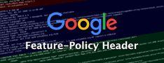 Google présente l'entête HTTP (header) Feature-Policy