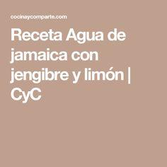 Receta Agua de jamaica con jengibre y limón   CyC