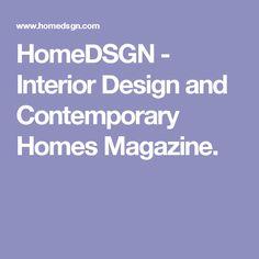 HomeDSGN - Interior Design and Contemporary Homes Magazine.