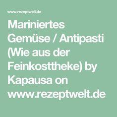 Mariniertes Gemüse / Antipasti (Wie aus der Feinkosttheke) by Kapausa on www.rezeptwelt.de