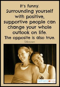 """""""It's funny. Surrounding yourself with positive, supportive people can change your whole outlook on life. The opposite is also true.""""   Unknown #quote http://girlfriendology.com/8185/whos-your-best-supporting-friend-oscars-academy/"""