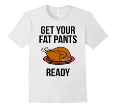 Amazon.com: Thanksgiving T-shirt - Get Your Fat Pants Ready: Clothing