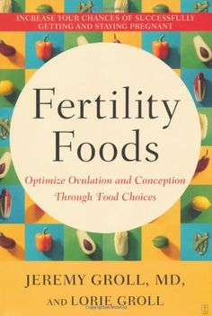 Fertility Foods: Optimize Ovulation and Conception Through Food Choices: M.D. Jeremy Groll M.D., Lorie Groll: 9780743272810: Amazon.com: Boo...