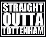 Straight Outta Tottenham. #StraightOuttaCompton